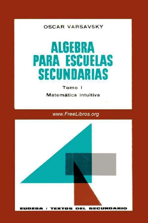 Álgebra para escuelas secundarias, Tomo I: Matemática intuitiva – Oscar Varsavsky
