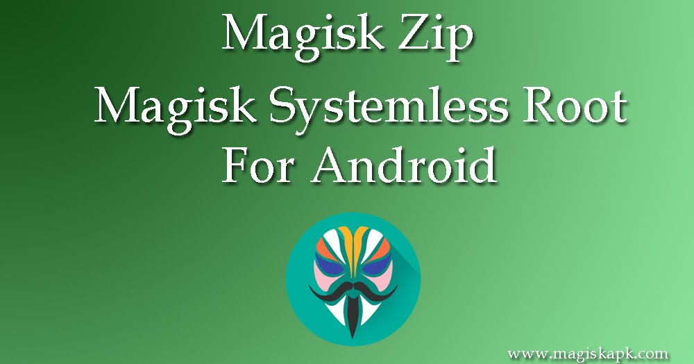 Official Magisk Apk Download for any Android Device: Magisk Zip