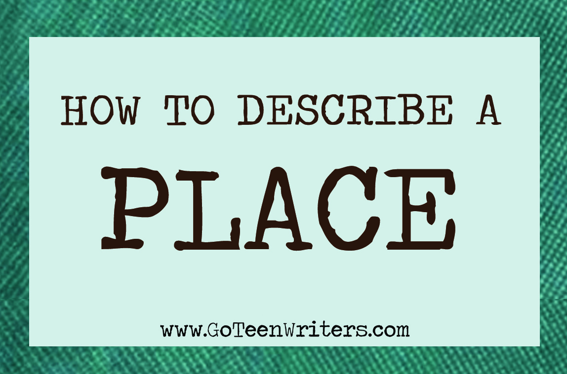 How To Describe A Place Go Teen Writers