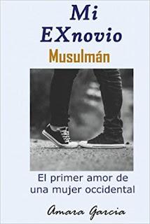 Mi Ex Musulmán: El primer amor de una mujer occidental, Amara Garcia
