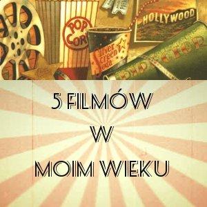 5 filmów w moim wieku