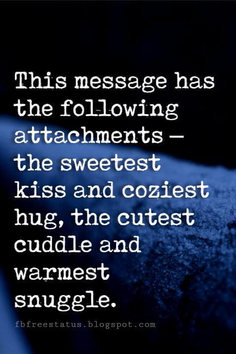 sweet good night wishes, This message has the following attachments – the sweetest kiss and coziest hug, the cutest cuddle and warmest snuggle. Good night.