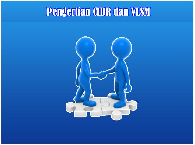 Pengertian dan Penjelasan CIDR, VLSM pada Jaringan Komputer