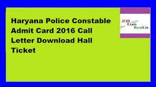 Haryana Police Constable Admit Card 2016 Call Letter Download Hall Ticket