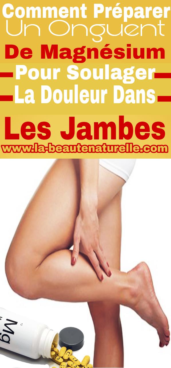 Comment préparer un onguent de magnésium pour soulager la douleur dans les jambes