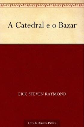 A Catedral e o Bazar - Eric Steven Raymond