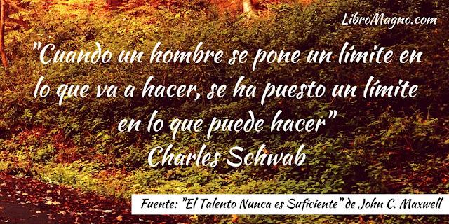 """""""Cuando un hombre se pone un límite en lo que va a hacer, se ha puesto un límite en lo que puede hacer"""" Charles Schwab"""