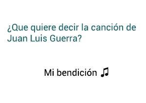 Significado de la Canción Mi Bendición Juan Luis Guerra 4 40.