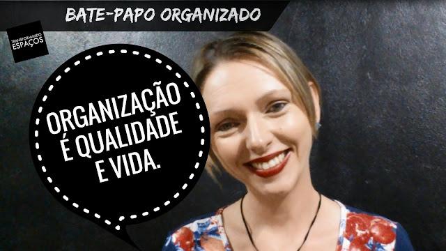 Bate-papo Organizado | Organização é qualidade de vida!