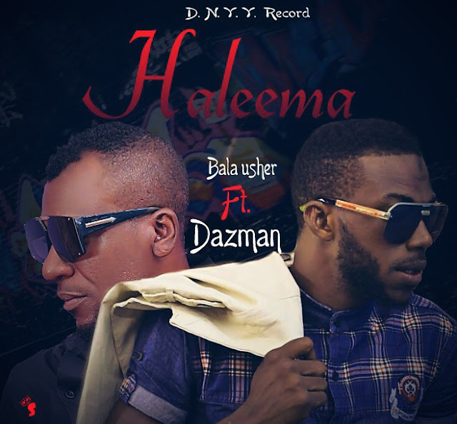 The anticipation is now over After more anticipation from a Northern base artist and Kannywood actor for the release of his new track title featuring DAZMAN This said track its said to be a love song using Hausa language as the lyrics style , Bala Usher ft Dazman Haleema
