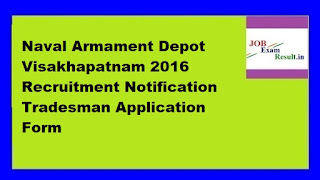 Naval Armament Depot Visakhapatnam 2016 Recruitment Notification Tradesman Application Form