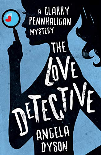 The Love Detective (A Clarry Pennhaligan Mystery Book 1) by Angela Dyson