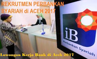 Rekrutmen Lembaga Perbankan Syarian di Aceh dan SUMUT