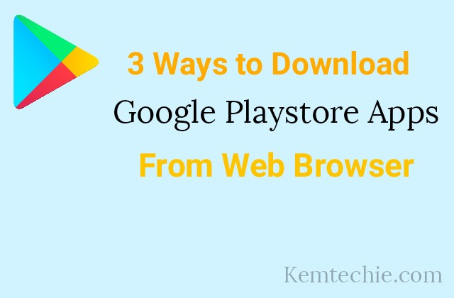 How to Download Google Playstore Apps from a Web Browser