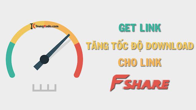 Get Link - Tăng tốc độ Download cho Link Fshare
