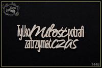 http://fabrykaweny.pl/pl/p/Tekturka-cytat-Tylko-milosc-potrafi-zatrzymac-czas/703