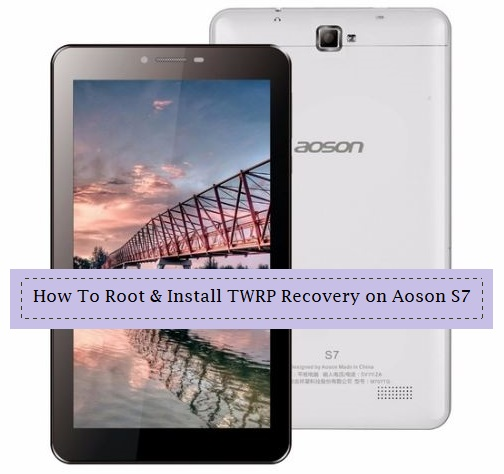 How To Root & Install TWRP Recovery on Aoson S7 - Kbloghub