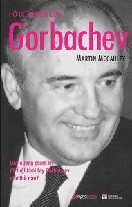 Hồ Sơ Quyền Lực Gorbachev - Martin McCauley