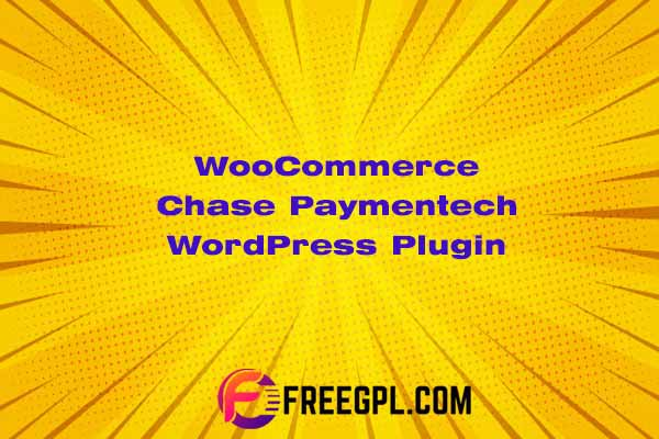 WooCommerce Chase Paymentech WordPress Plugin Nulled Download Free
