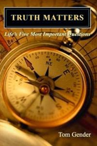 """Book Review: """"Truth Matters: Life's Five Most Important Questions"""" by Tom Gender"""