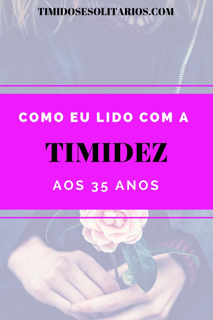 Timidez é sempre tratada como algo que precisa ser melhorado ou curado. Hoje eu vou contar como eu faço para lidar com a Timidez aos 35 anos.