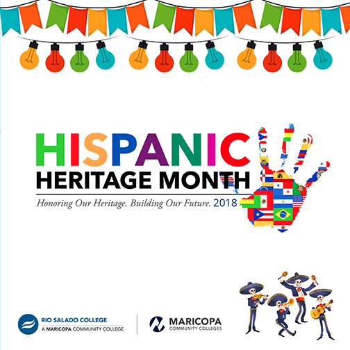 Poster featuring an illustrated image of a colorful banner and lights, official Hispanic Heritage logo with text: Honoring Our Heritage. Building Our Future 2018.  Rio and Maricopa logos and band of Dias de los Muretos band playing musical instruments