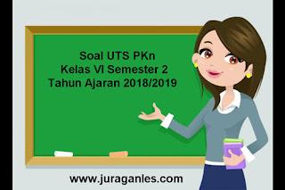 Contoh Soal UTS PKn Kelas 6 Semester 2 Terbaru Tahun Ajaran 2018/2019