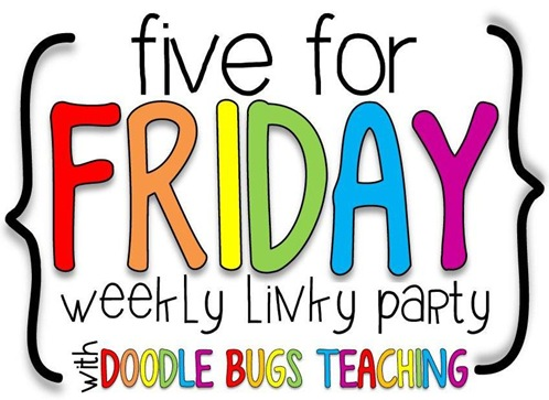 http://doodlebugsteaching.blogspot.com/2014/08/five-for-friday-linky-party-august-15th.html