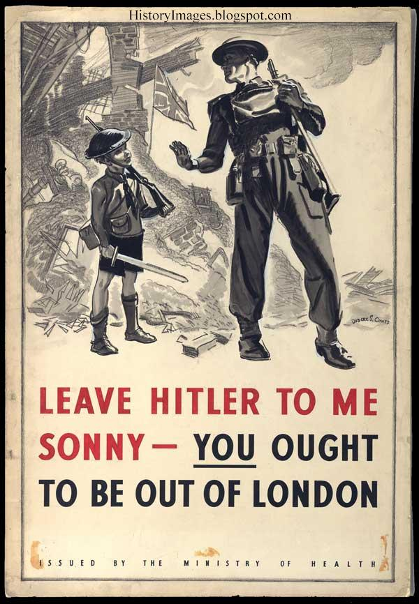 "A poster calling for evacuation of children from London. ""Leave Hitler to me, you ought to be out of London"""
