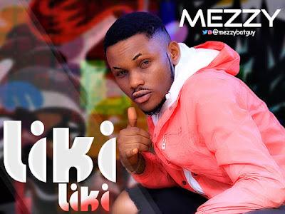 DOWNLOAD MP3: Mezzy – Liki Liki