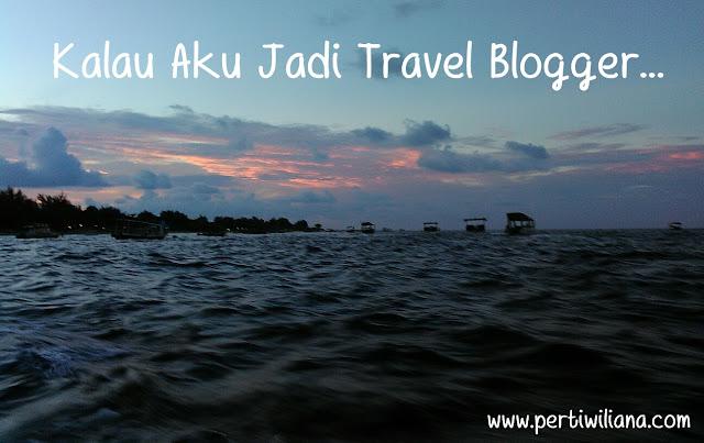 Kalau Aku Jadi Travel Blogger...