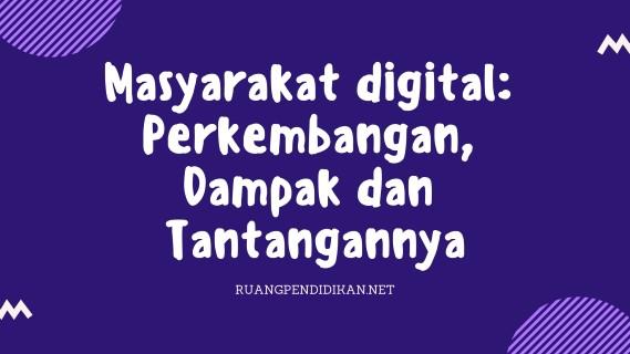 Masyarakat digital: Perkembangan, Dampak dan Tantangannya