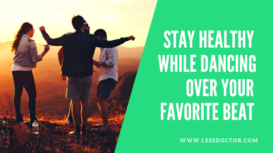 Stay Healthy While Dancing Over Your Favorite Beat