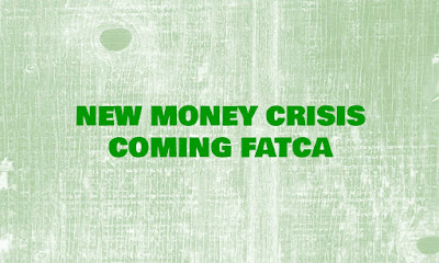 FATCA, Money Crisis, New Money Crisis Coming FATCA, The Foreign Account Tax Compliance Act, What Is The FATCA, Financial Law, Reader