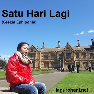 Download Lagu Rohani Satu Hari Lagi (Grezia Ephipania)