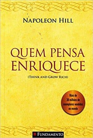 Livro Quem Pensa Enriquece. Todos querem ficar ricos. Poucos conseguem. Qual será o segredo, a fórmula que cria milionários?