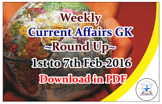 Weekly Current Affairs GK Round Up 1st to 7th Feb 2016-Download in PDF