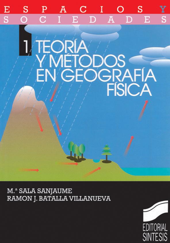 Teoría y métodos en geografía física – María Sala y Ramón J. Batalla
