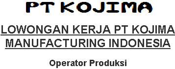 Lowongan Kerja PT Kojima Manufacturing Indonesia Desember 2016