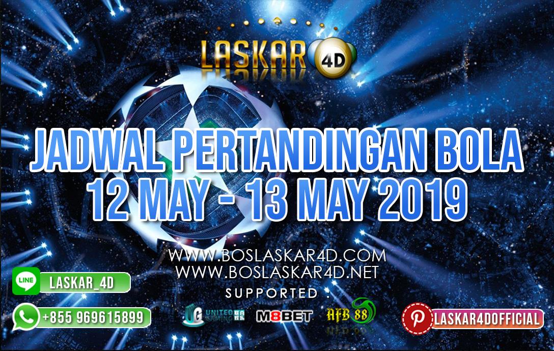 JADWAL PERTANDINGAN BOLA 12 MAY – 13 MAY 2019