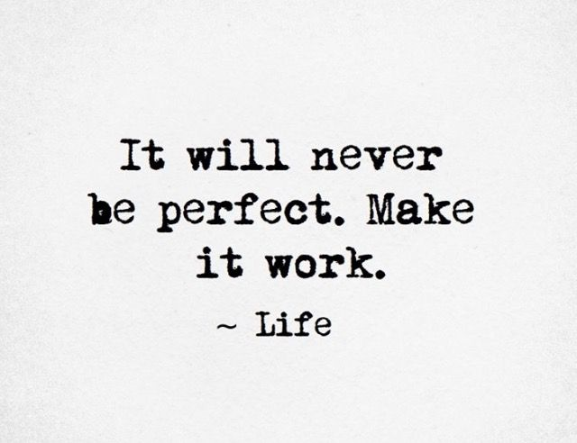 "Perfection quote ""It will never be perfect. Make it work. -Life"""