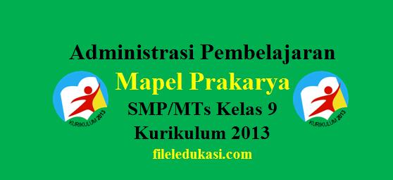 Administrasi Prakarya Smp/Mts Kelas 9 Kurikulum 2013