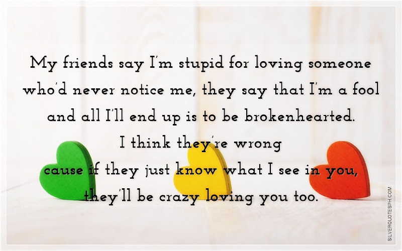 My Friends Say I'm Stupid For Loving Someone Who'd Never Notice Me, Picture Quotes, Love Quotes, Sad Quotes, Sweet Quotes, Birthday Quotes, Friendship Quotes, Inspirational Quotes, Tagalog Quotes