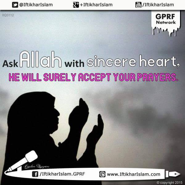 Ask Allah with sincere heart, He will surely accept your prayers - Ifty Quotes - Iftikhar Islam