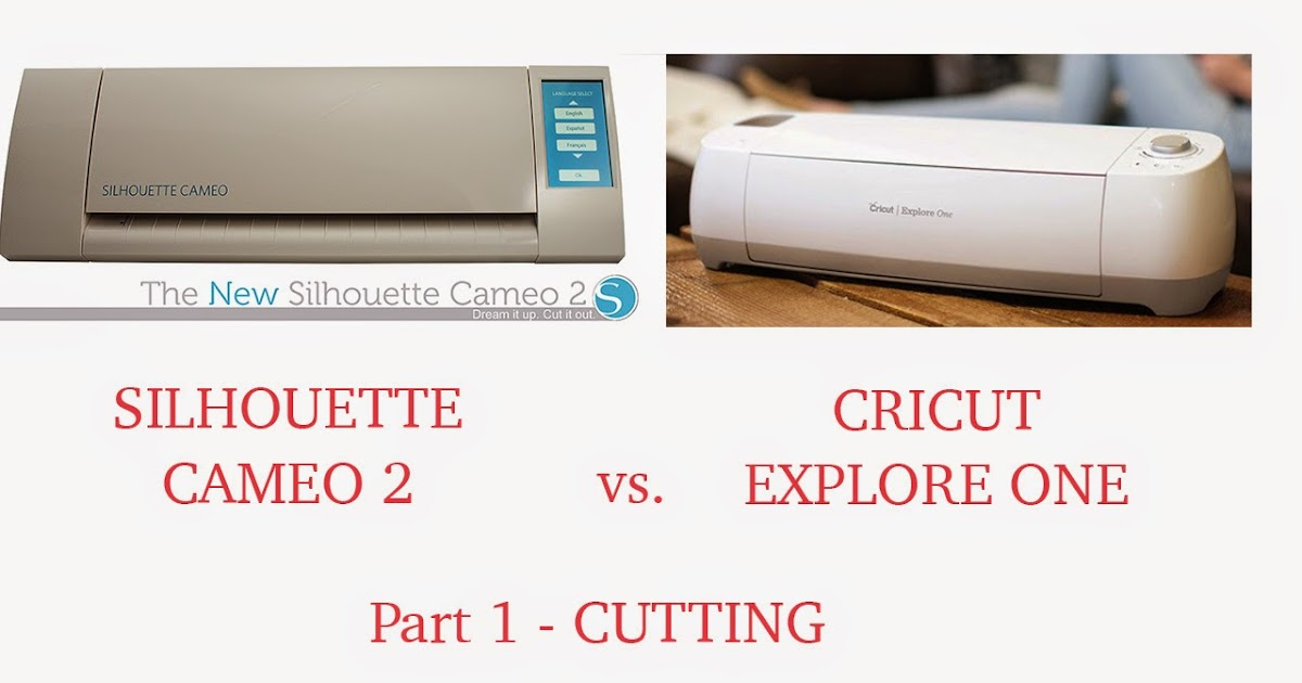 Lorrie S Story Cricut Explore One Vs Silhouette Cameo 2