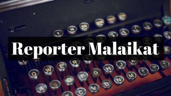 Reporter Malaikat