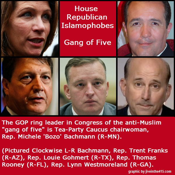 The Anti-Muslim Gang of Five Republicans in Congress (Bachmann, Franks, Gohmert, Rooney, Westmoreland).