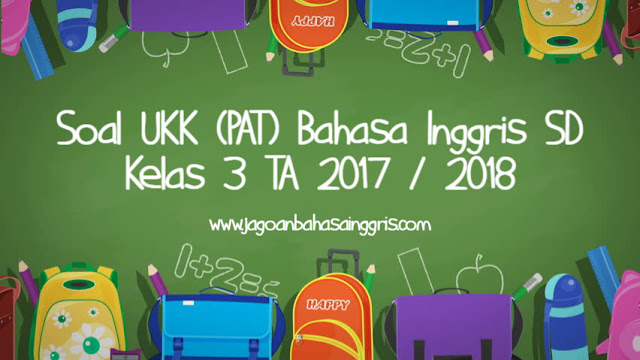 Soal UKK (PAT) Bahasa Inggris SD Kelas 3 TA 2017/2018