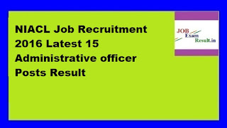 NIACL Job Recruitment 2016 Latest 15 Administrative officer Posts Result