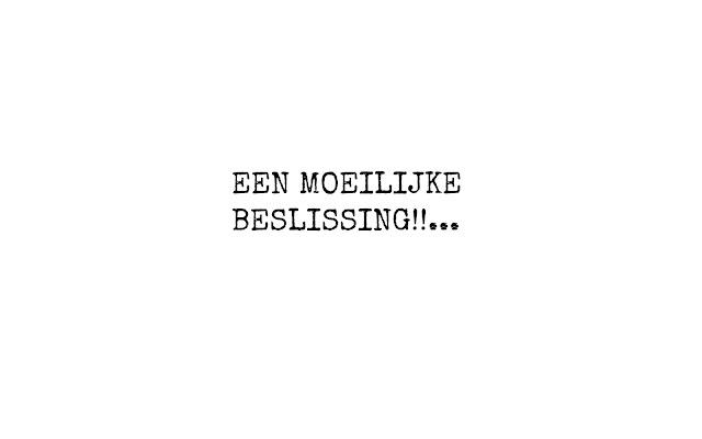 ∆ EEN MOEILIJKE BESLISSING!